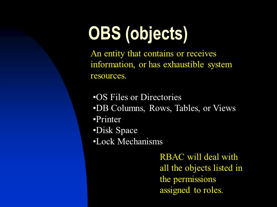 OBS (objects) An entity that contains or receives information, or has exhaustible system resources.