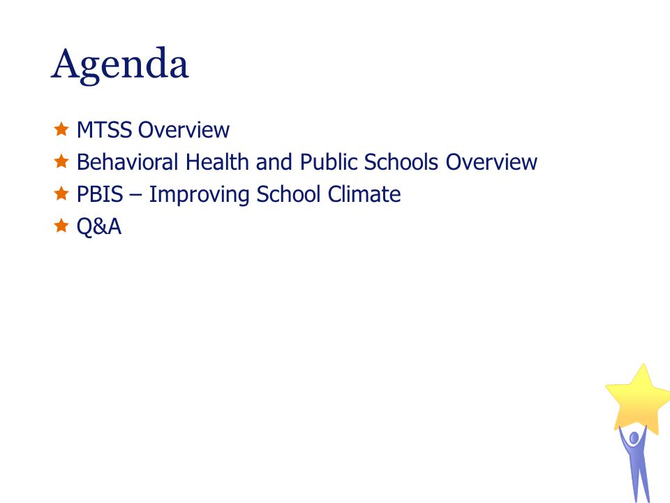 Agenda MTSS Overview Behavioral Health and Public Schools Overview