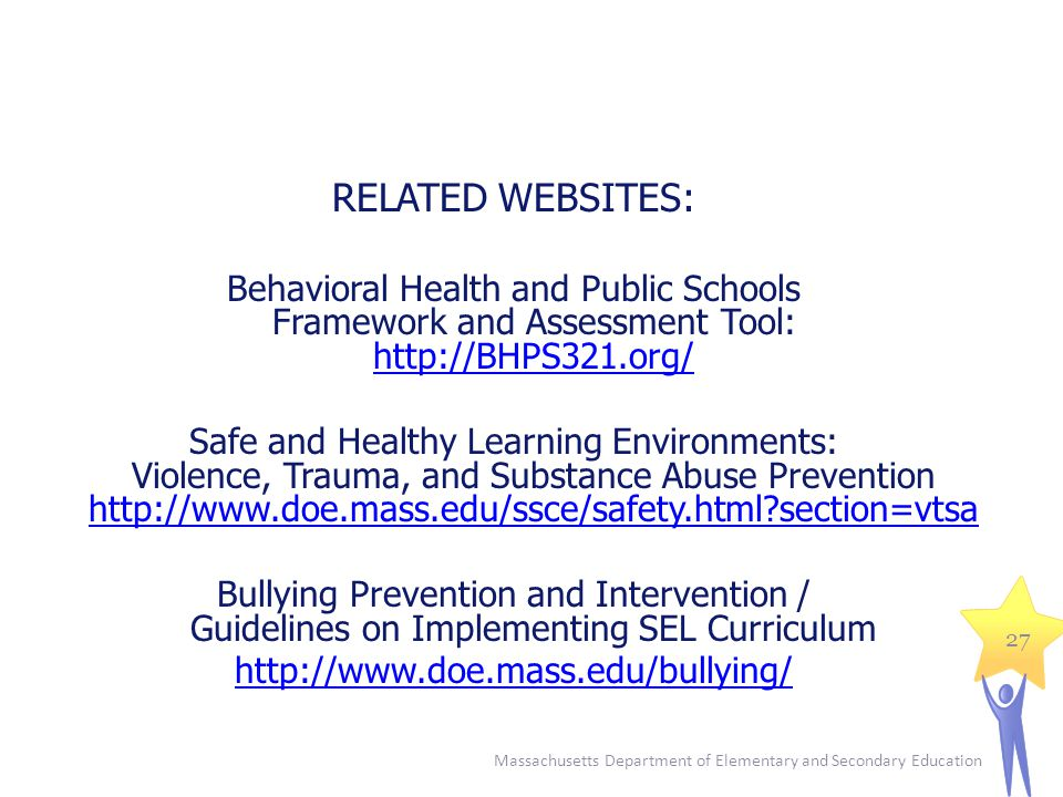 RELATED WEBSITES: Behavioral Health and Public Schools Framework and Assessment Tool: http://BHPS321.org/