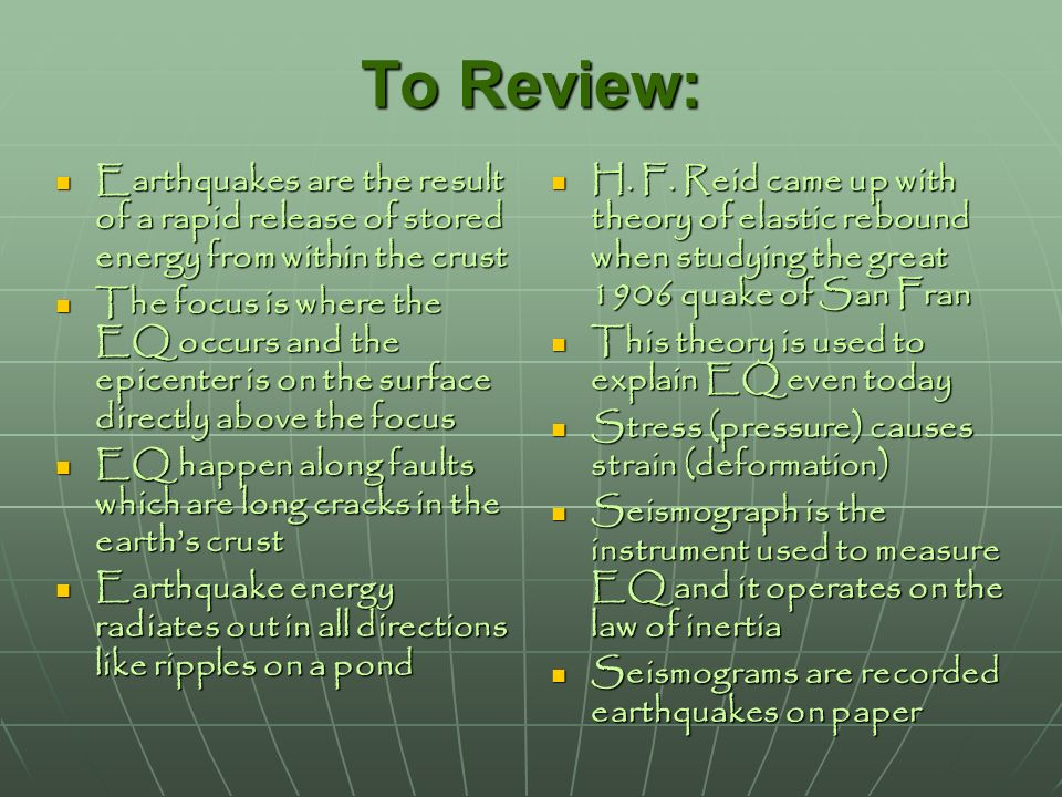 To Review: Earthquakes are the result of a rapid release of stored energy from within the crust.