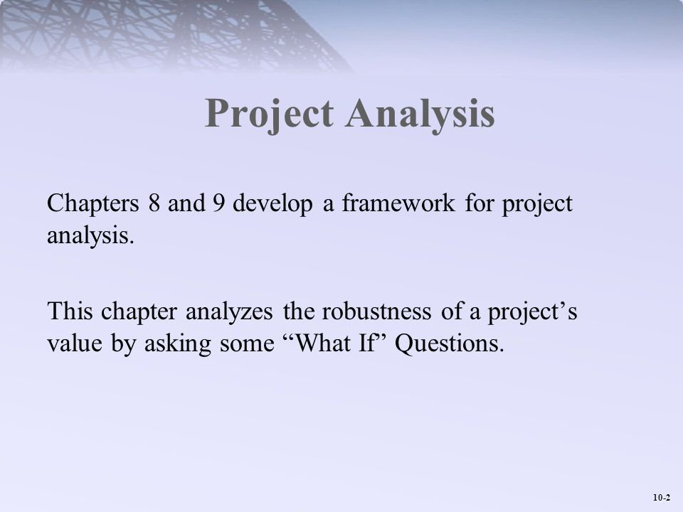 Project Analysis Chapters 8 and 9 develop a framework for project analysis.