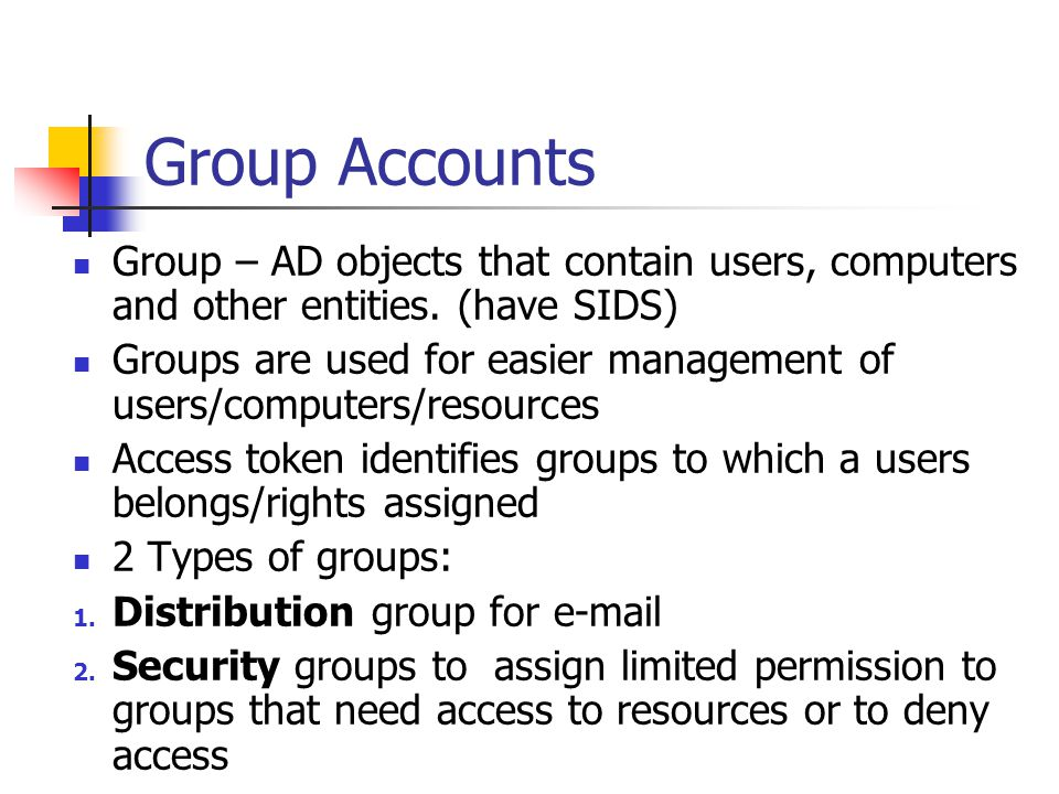 Group Accounts Group – AD objects that contain users, computers and other entities. (have SIDS)