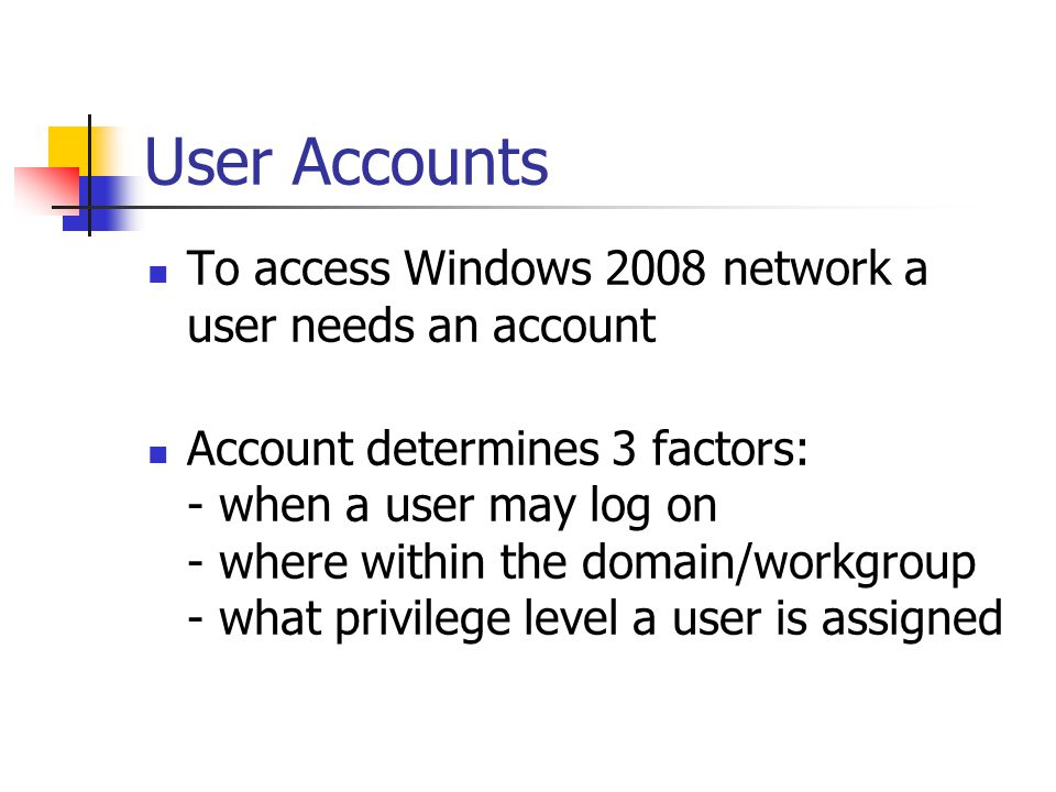 User Accounts To access Windows 2008 network a user needs an account