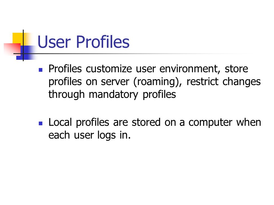 User Profiles Profiles customize user environment, store profiles on server (roaming), restrict changes through mandatory profiles.