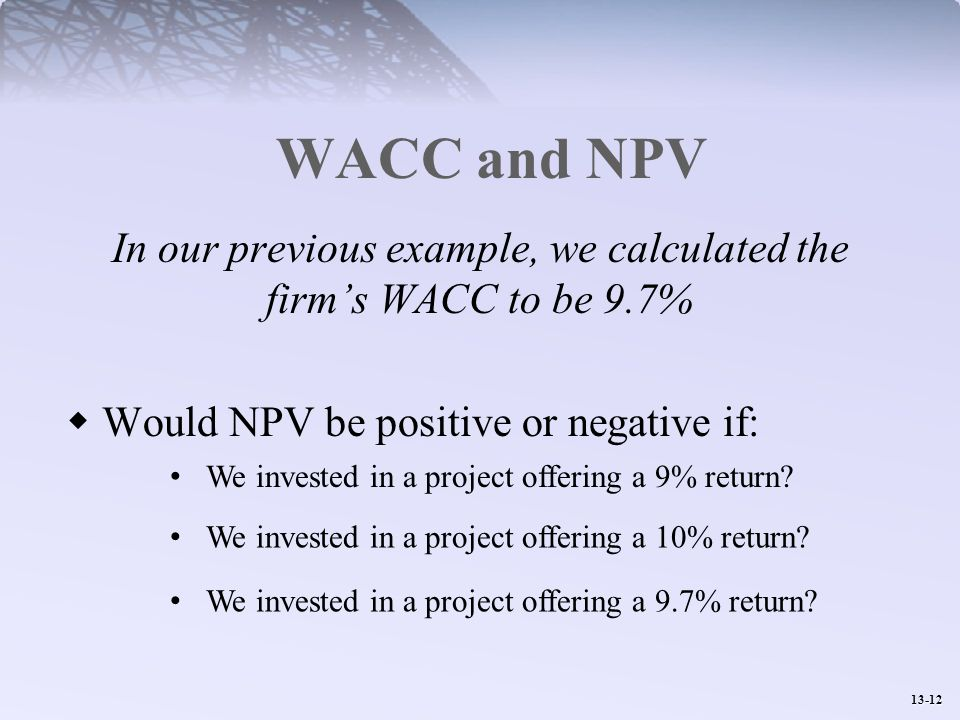 In our previous example, we calculated the firm's WACC to be 9.7%