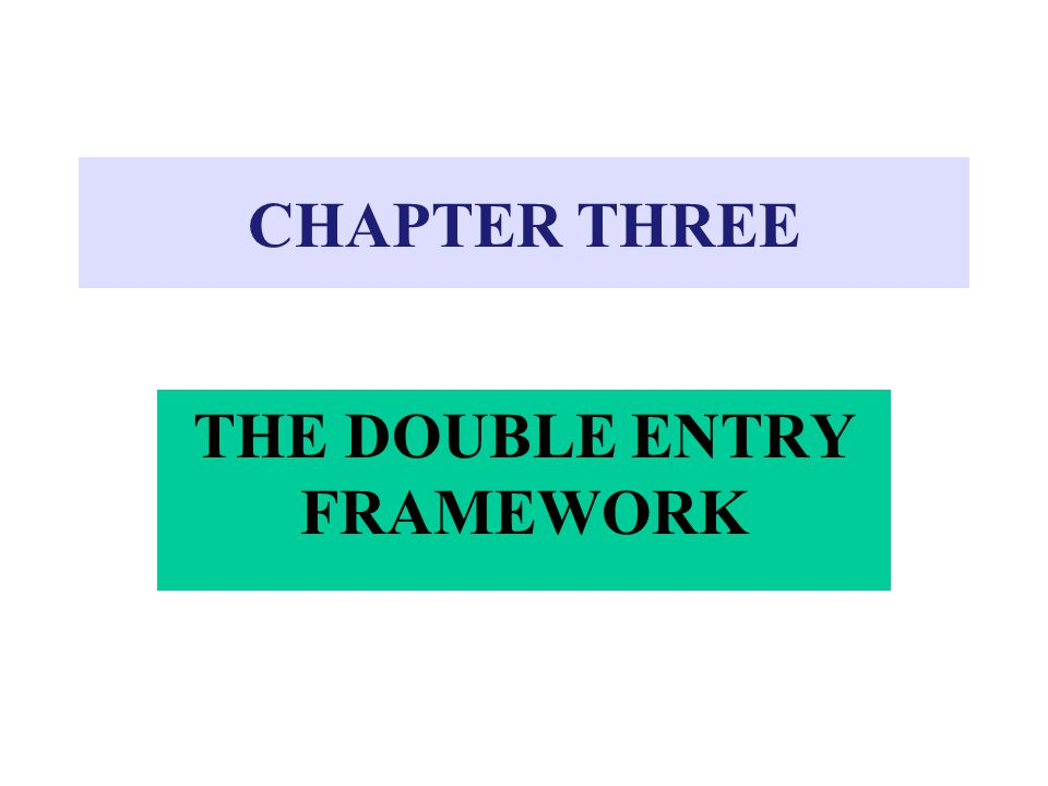 THE DOUBLE ENTRY FRAMEWORK