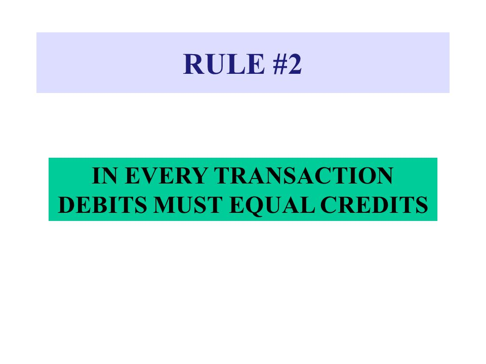 IN EVERY TRANSACTION DEBITS MUST EQUAL CREDITS