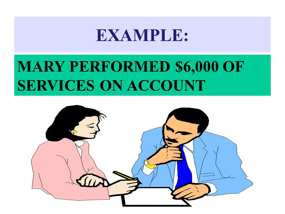 EXAMPLE: MARY PERFORMED $6,000 OF SERVICES ON ACCOUNT