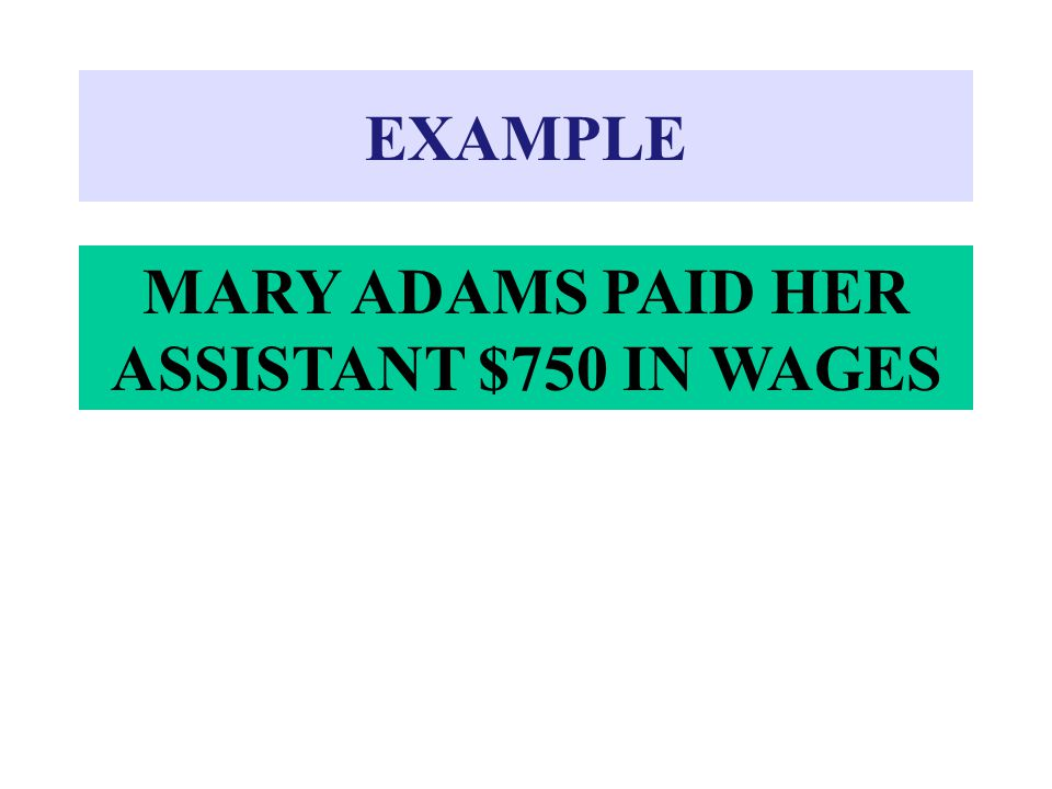 MARY ADAMS PAID HER ASSISTANT $750 IN WAGES