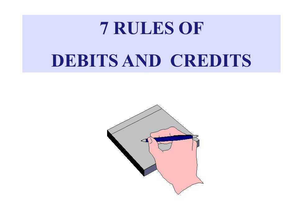 7 RULES OF DEBITS AND CREDITS