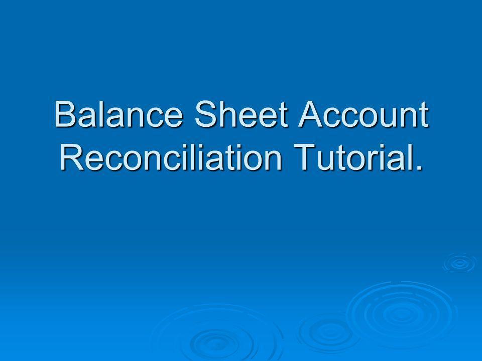 Balance Sheet Account Reconciliation Tutorial.