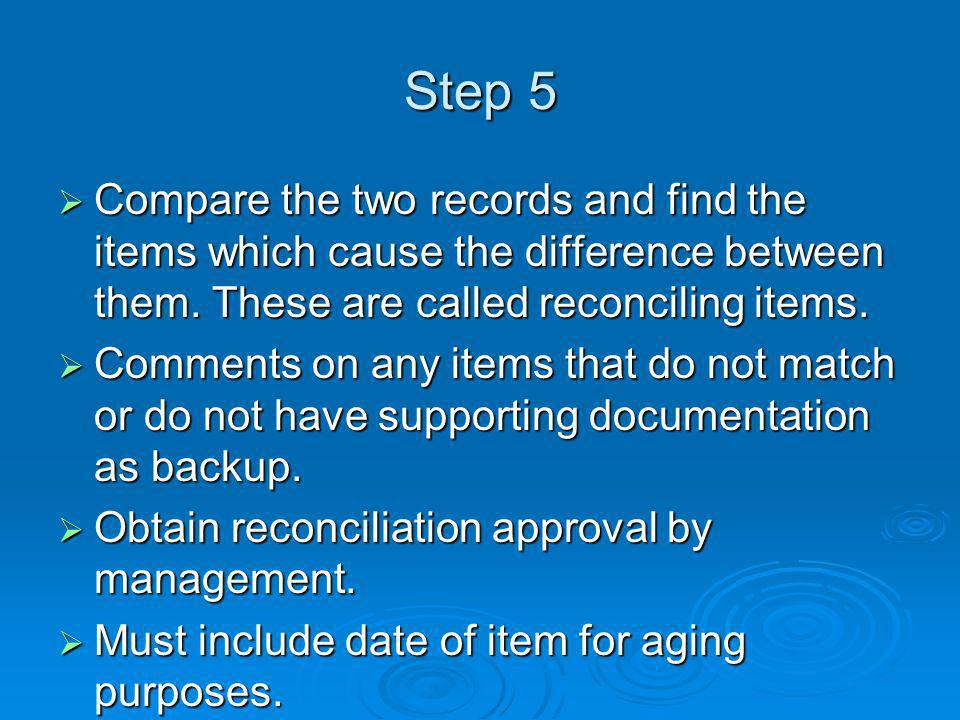 Step 5 Compare the two records and find the items which cause the difference between them. These are called reconciling items.