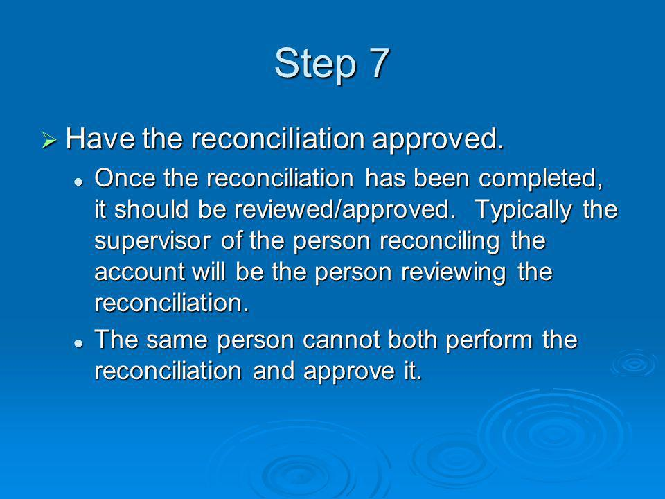 Step 7 Have the reconciliation approved.
