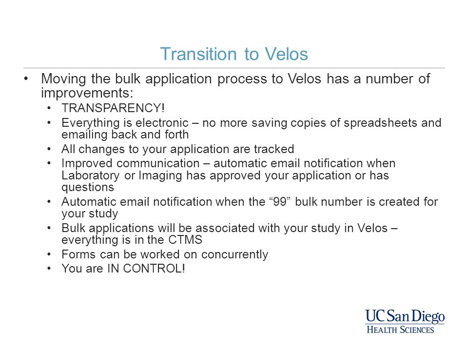 Transition to Velos Moving the bulk application process to Velos has a number of improvements: TRANSPARENCY!