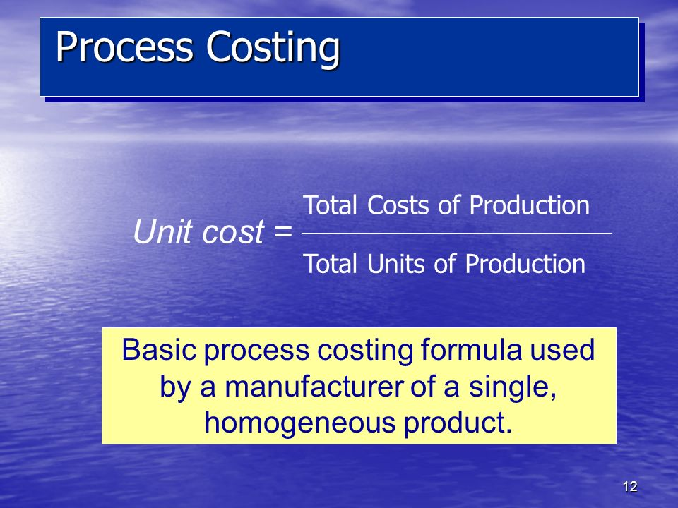 Process Costing Unit cost =