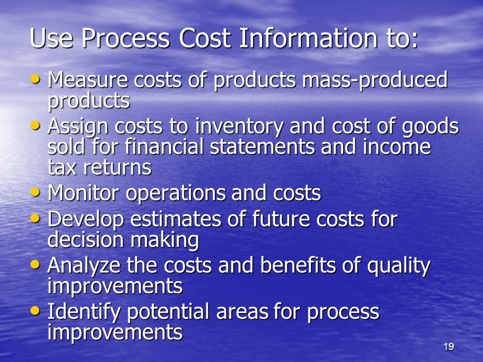 Use Process Cost Information to: