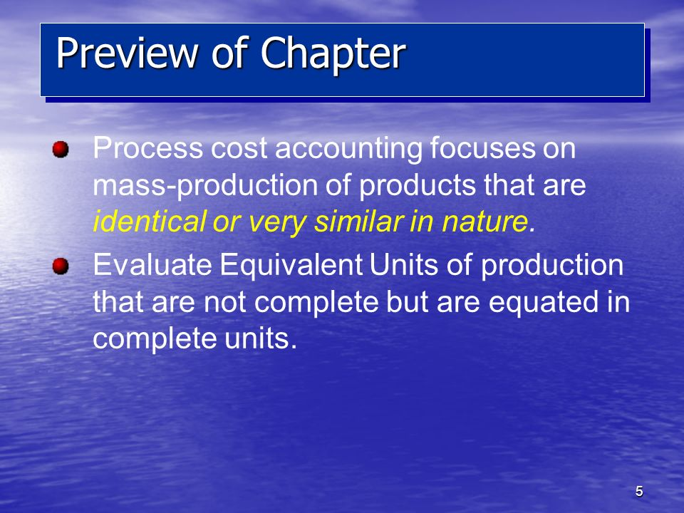 Preview of Chapter Process cost accounting focuses on mass-production of products that are identical or very similar in nature.