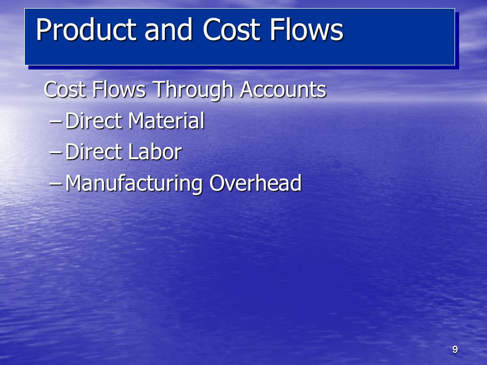 Product and Cost Flows Cost Flows Through Accounts Direct Material