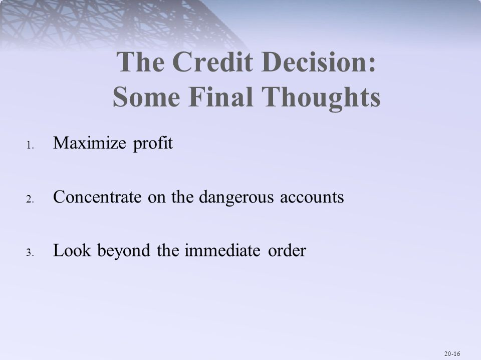 The Credit Decision: Some Final Thoughts