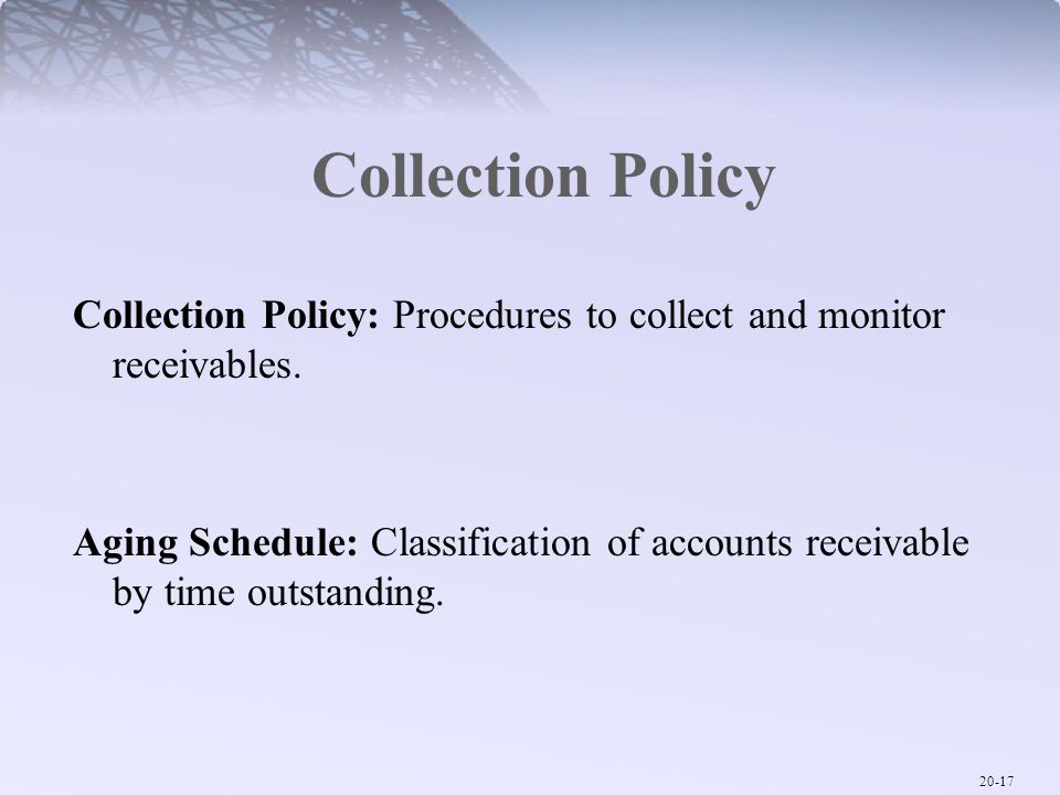 Collection Policy Collection Policy: Procedures to collect and monitor receivables.