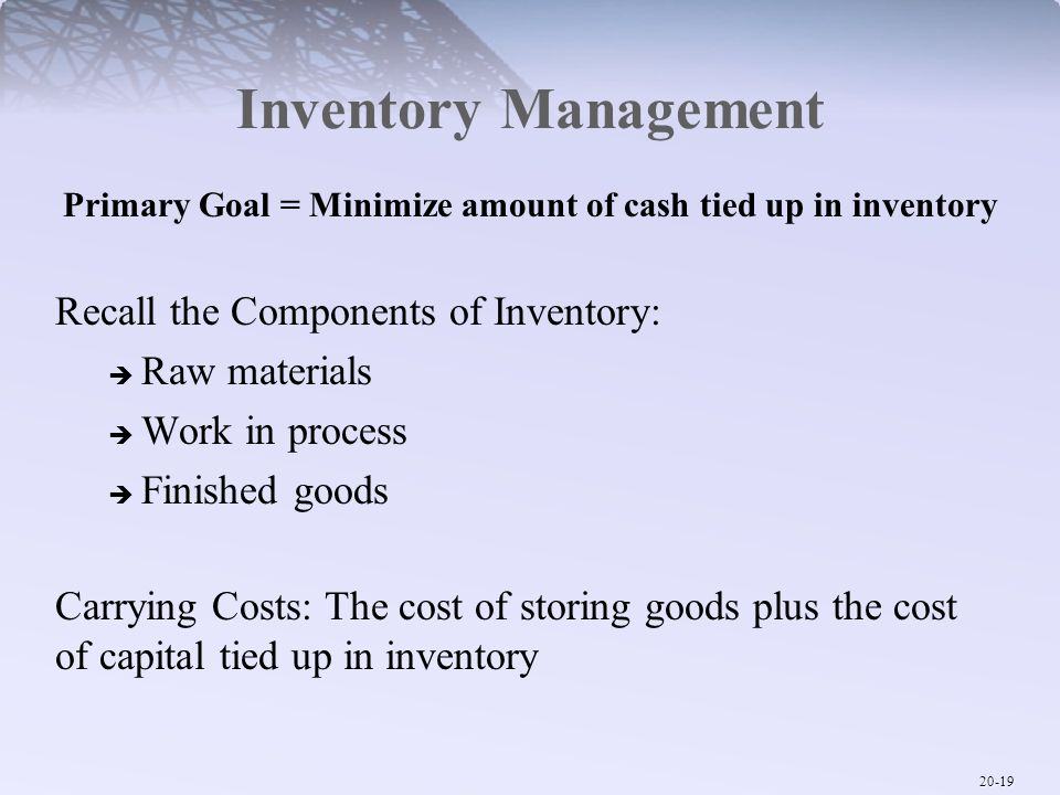 Primary Goal = Minimize amount of cash tied up in inventory