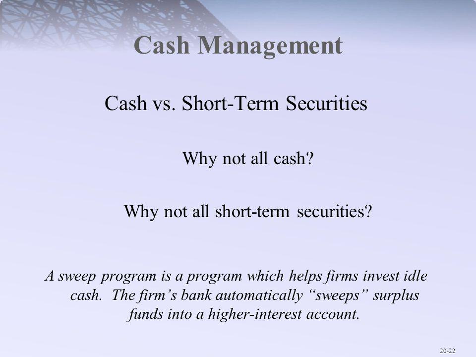 Cash Management Cash vs. Short-Term Securities Why not all cash