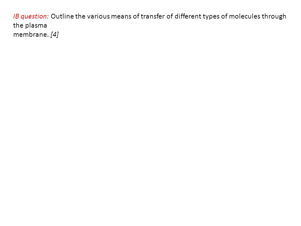 IB question: Outline the various means of transfer of different types of molecules through the plasma