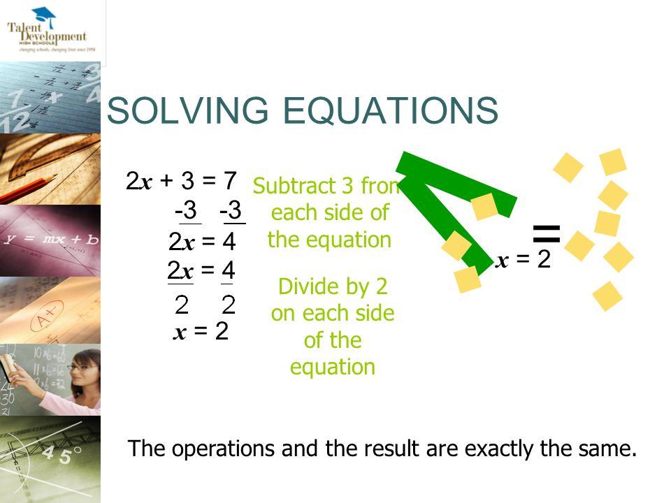 = SOLVING EQUATIONS -3 -3 2x + 3 = 7 2x = 4 x = 2 2x = 4 x = 2