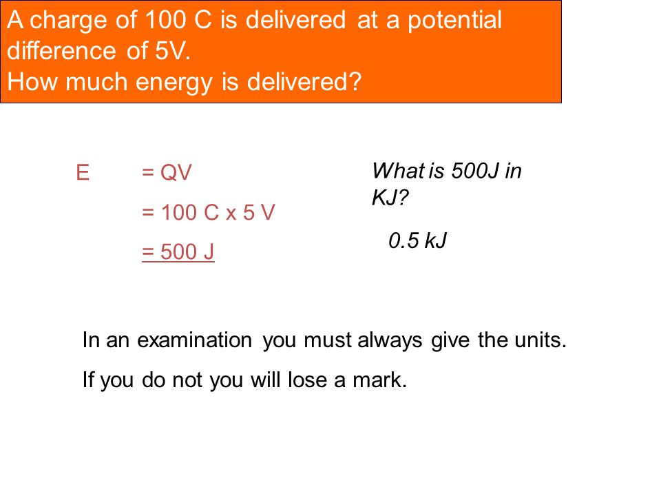 A charge of 100 C is delivered at a potential difference of 5V