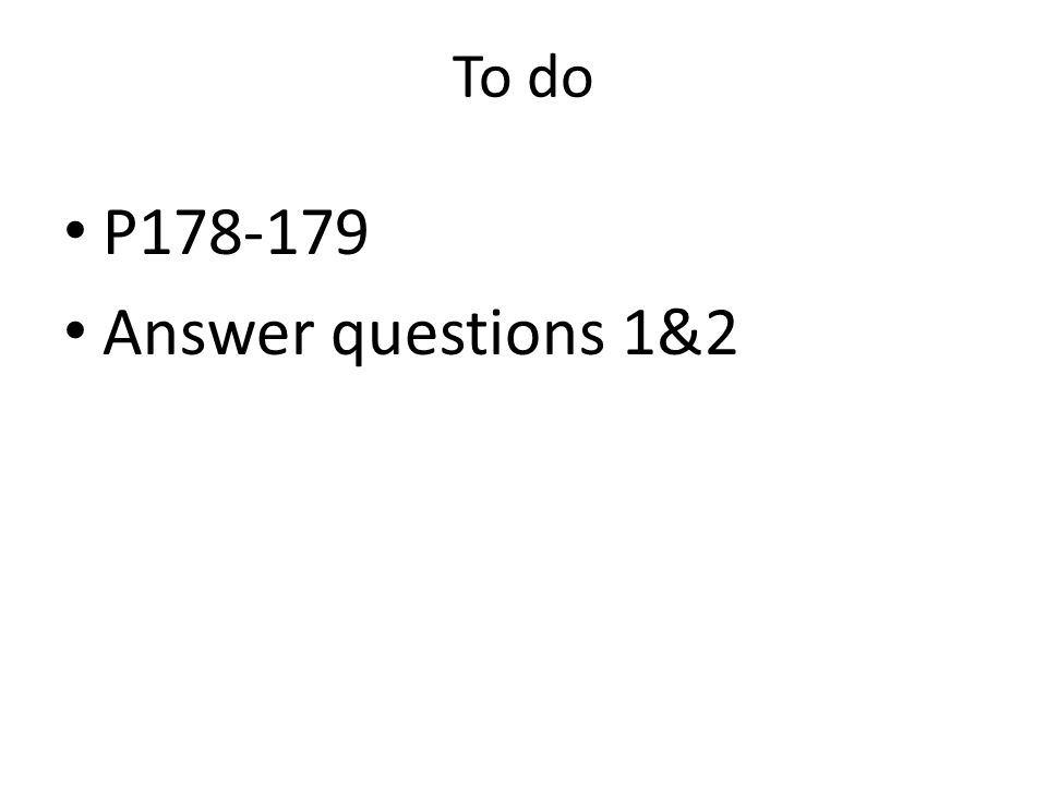 To do P178-179 Answer questions 1&2