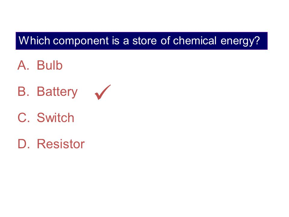 Which component is a store of chemical energy