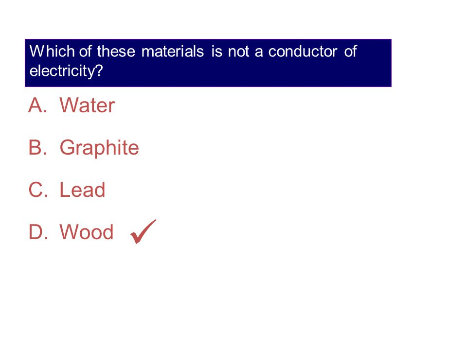 Which of these materials is not a conductor of electricity