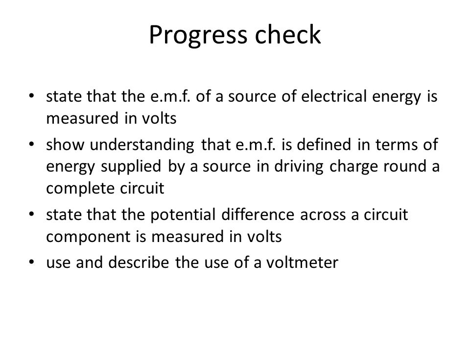 Progress check state that the e.m.f. of a source of electrical energy is measured in volts.