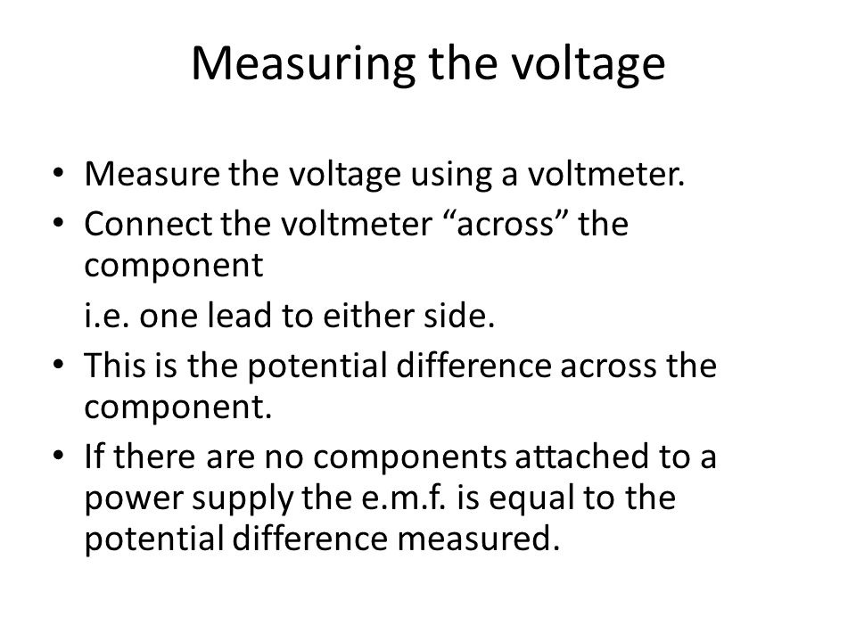 Measuring the voltage Measure the voltage using a voltmeter.