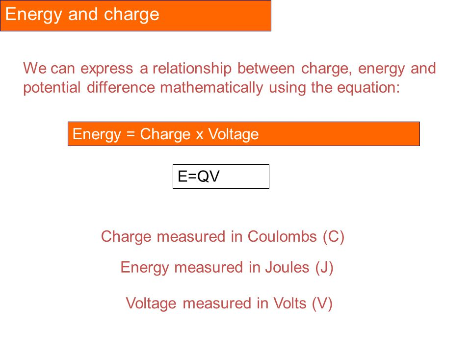Energy and charge We can express a relationship between charge, energy and potential difference mathematically using the equation: