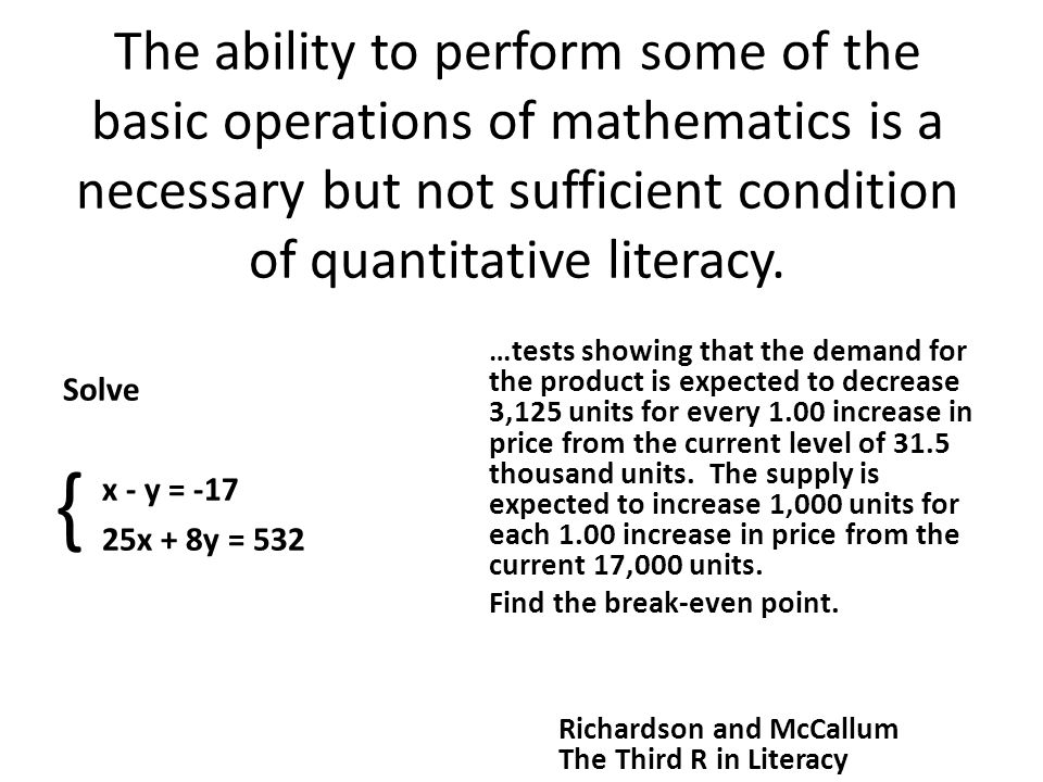 The ability to perform some of the basic operations of mathematics is a necessary but not sufficient condition of quantitative literacy.