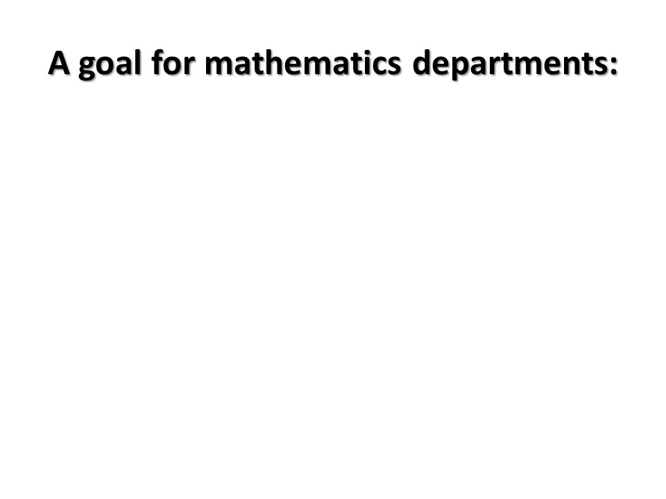 A goal for mathematics departments: