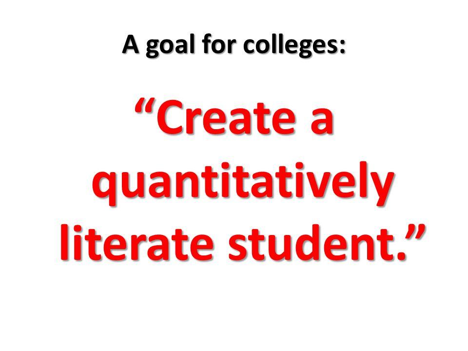 Create a quantitatively literate student.