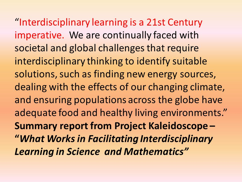 Interdisciplinary learning is a 21st Century imperative