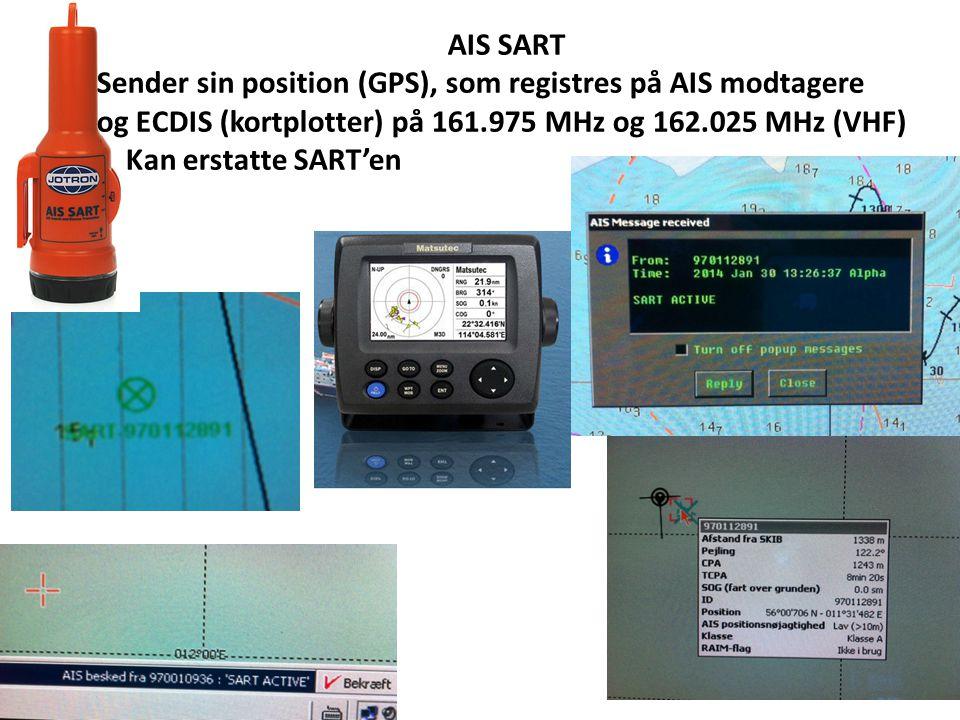 AIS SART Sender sin position (GPS), som registres på AIS modtagere. og ECDIS (kortplotter) på 161.975 MHz og 162.025 MHz (VHF)