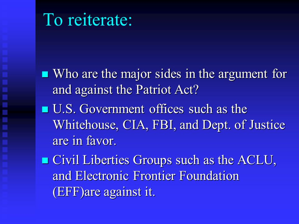 To reiterate: Who are the major sides in the argument for and against the Patriot Act