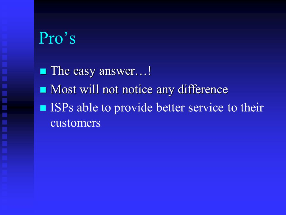 Pro's The easy answer…! Most will not notice any difference
