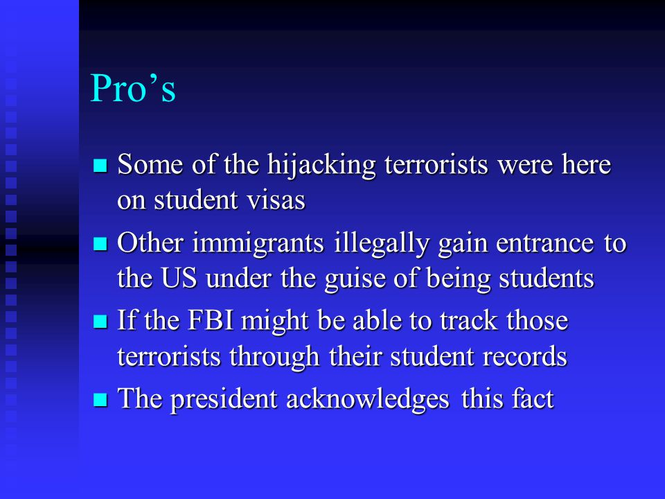 Pro's Some of the hijacking terrorists were here on student visas