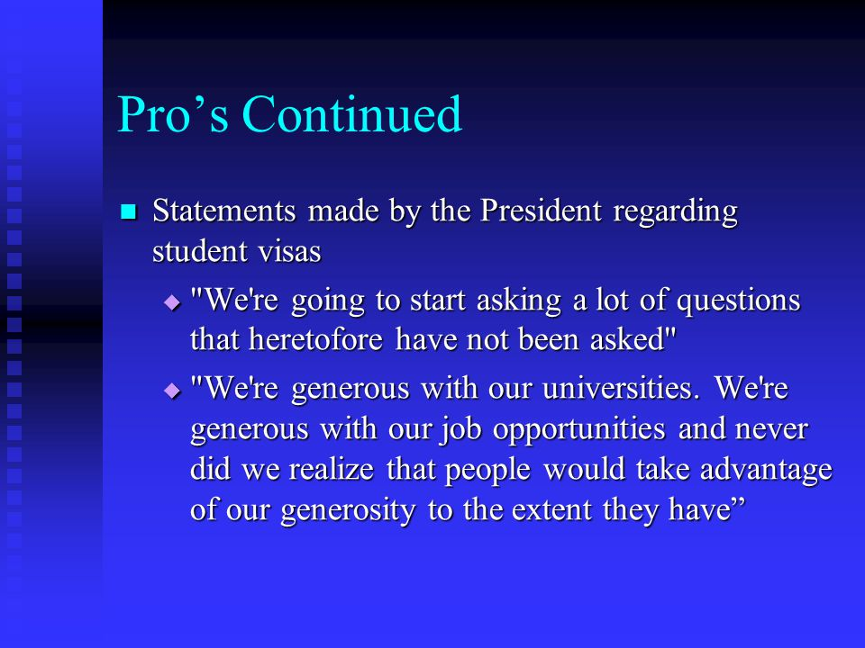 Pro's Continued Statements made by the President regarding student visas.