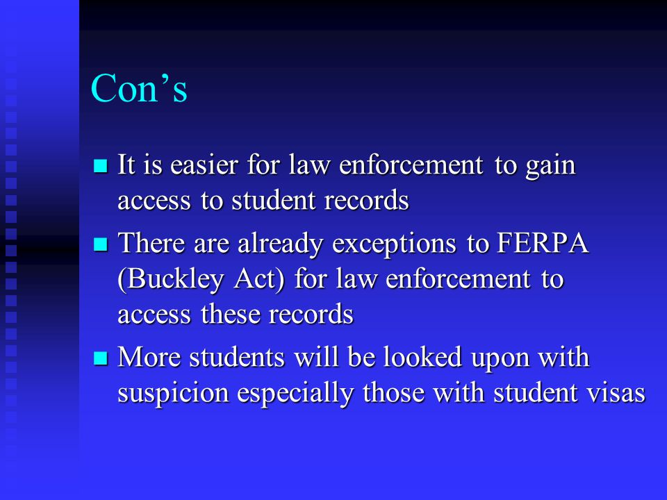 Con's It is easier for law enforcement to gain access to student records.