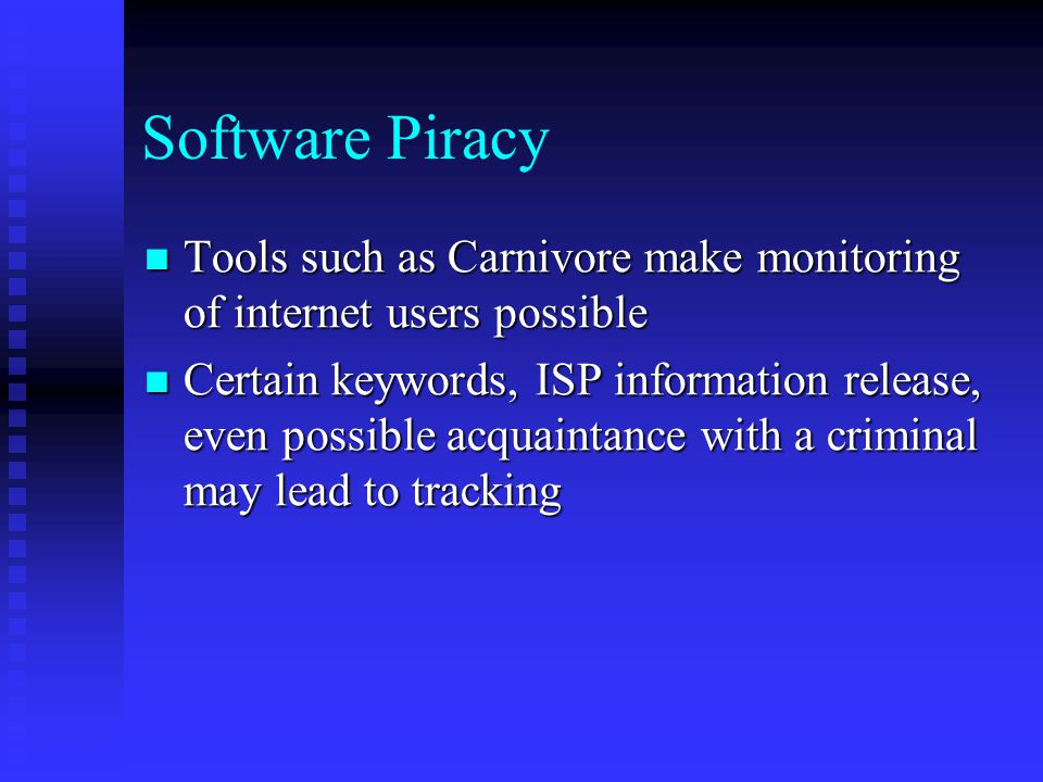 Software Piracy Tools such as Carnivore make monitoring of internet users possible.