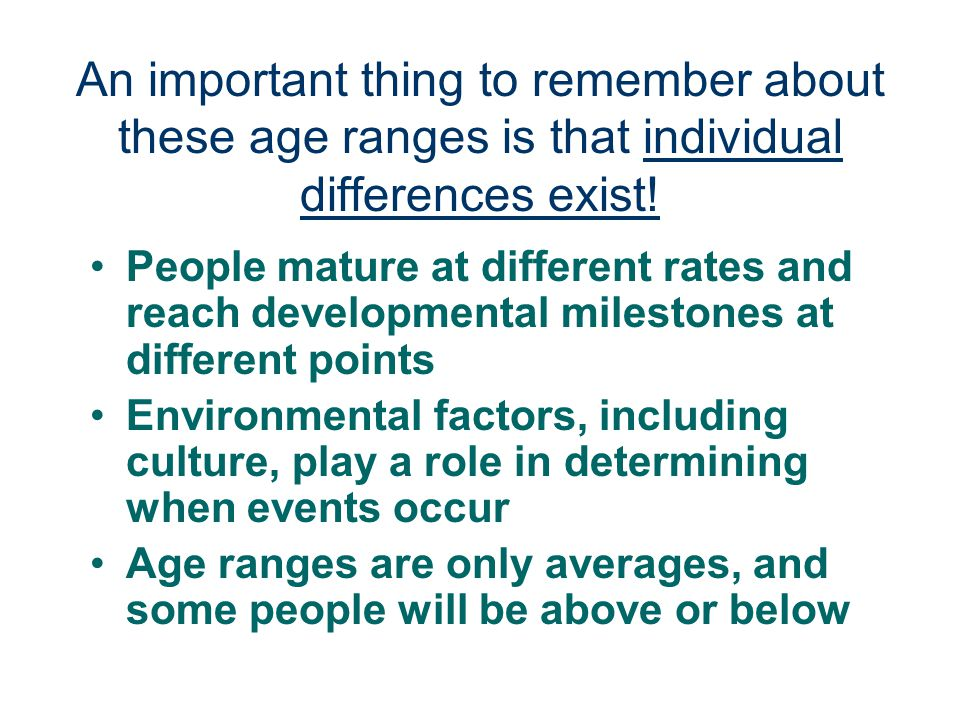 An important thing to remember about these age ranges is that individual differences exist!
