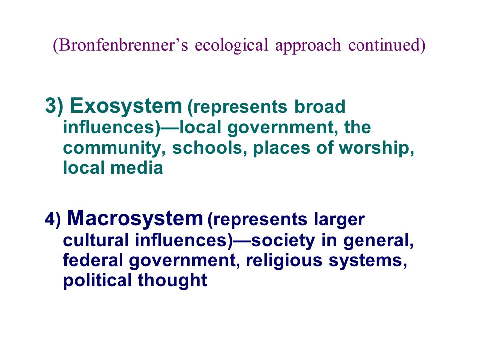 (Bronfenbrenner's ecological approach continued)
