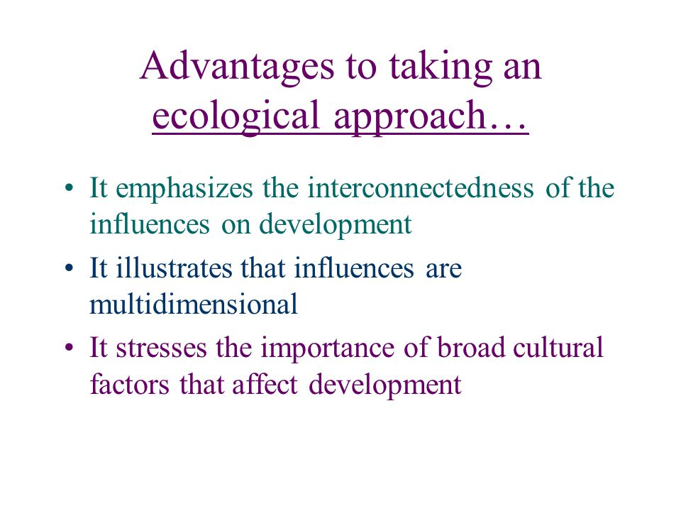 Advantages to taking an ecological approach…