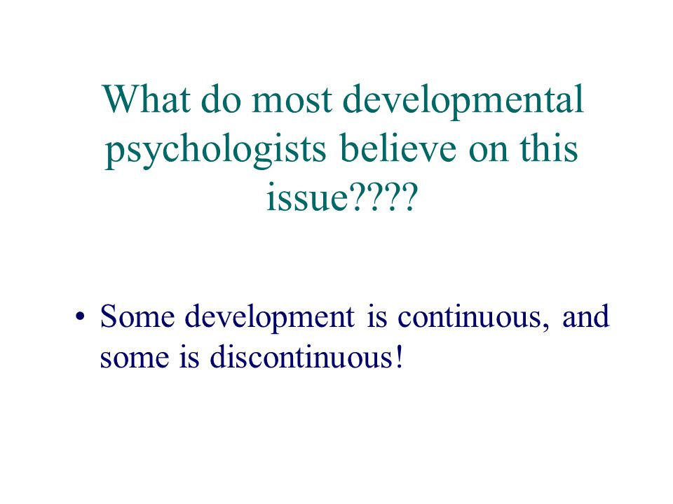 What do most developmental psychologists believe on this issue